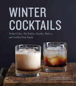 Winter-Cocktails-Mulled-Ciders-Hot-Toddies-Punches-Pitchers-and-Cocktail-Party-Snacks-Hardcover-P9781594746413